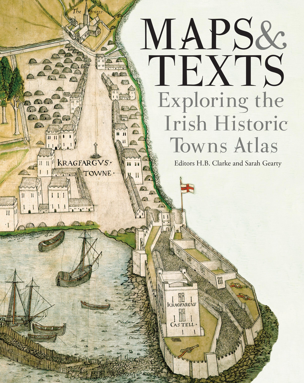 Map Of Ireland With Towns.Maps Texts Exploring The Irish Historic Towns Atlas Royal Irish